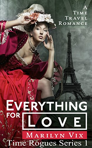 Everything for Love: Time Rogues Series Book 1 Marilyn Vix