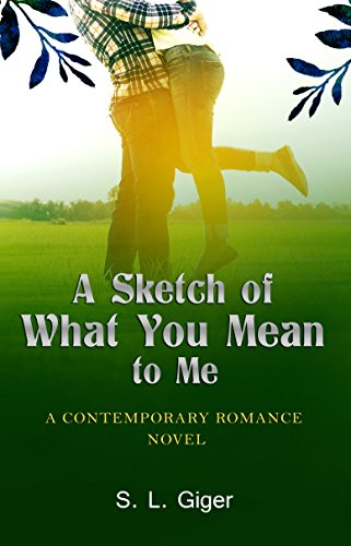 A Sketch of What You Mean to Me: A Contemporary Romance Novel Giger, S. L.