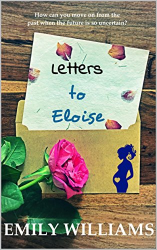Letters to Eloise: Fall in Love With This Heart-Wrenching Romance Novel Emily Williams