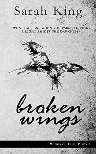 Broken Wings (Wings of Life Book 1) Sarah King