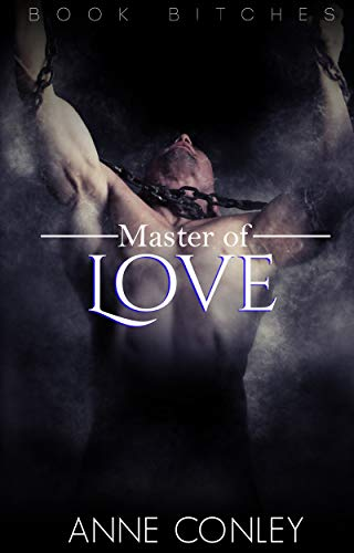 Master of Love (Book B!tches 2) Conley, Anne