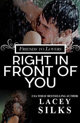 Right in Front of You: (A Friends to Lovers Contemporary Romance) Lacey Silks
