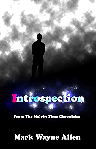 Introspection: From the Melvin Time Chronicles Mark Wayne Allen