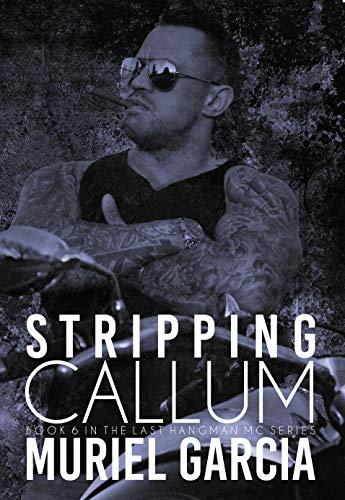Stripping Callum (Last Hangman MC Book 6) Garcia, Muriel