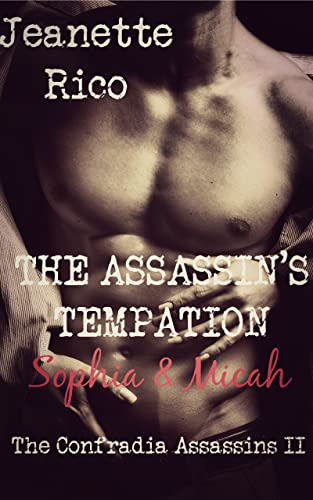The ASSASSIN'S TEMPTATION: Micah and Sophia (Confradia Assassins Book 2) Rico, Jeanette