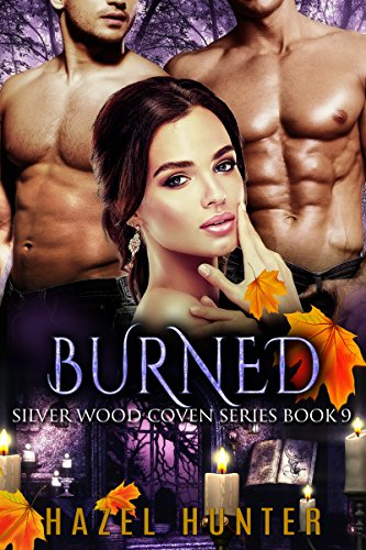 Burned (Book Nine of the Silver Wood Coven Series): A Paranormal Romance Novel Hazel Hunter