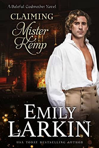 Claiming Mister Kemp (Baleful Godmother Historical Romance Series ~ Book 4) Larkin, Emily