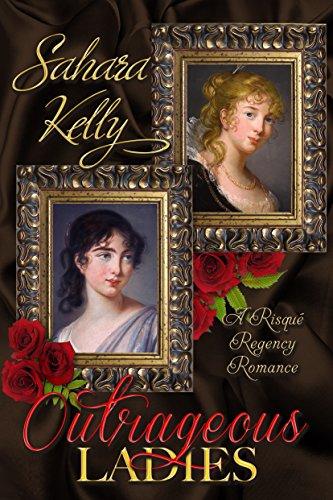 Outrageous Ladies: A Risqué Regency Romance Kelly, Sahara