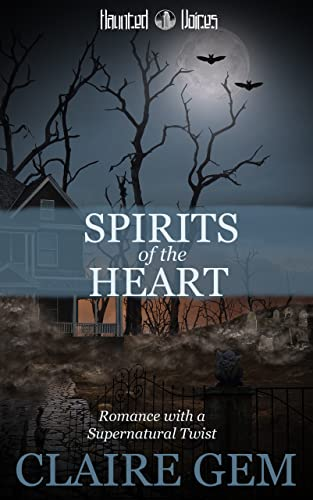 Spirits of the Heart (Haunted Voices Book 2) Claire Gem
