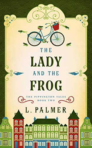 The Lady and the Frog: The Pippington Tales (Book 2) Palmer, L.