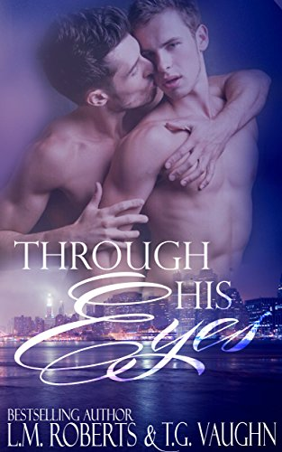 Through His Eyes: M/M Contemporary Romance Novel Roberts, L.M. Vaughn, T.G.