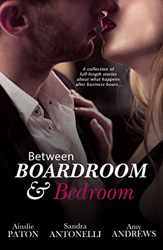 Between Boardroom and Bedroom: Workplace Romance Stories/Insecure/Driving in Neutral/Risky Business Ainslie Paton