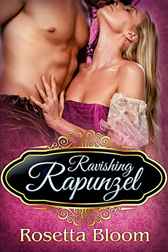 Ravishing Rapunzel (Passion-Filled Fairy Tales Book 6) Rosetta Bloom