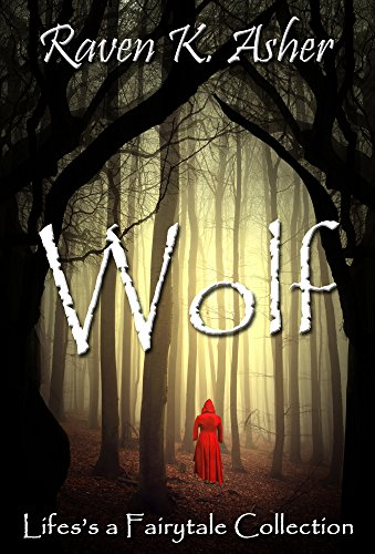 Wolf (Life's a Fairytale Collection Book 1) Asher, Raven K.