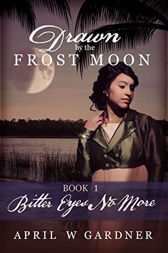 Drawn by the Frost Moon: Bitter Eyes No More (Creek Country Saga Book 4) Gardner, April W