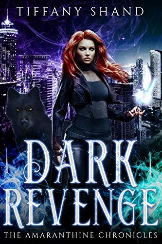 Dark Revenge: Paranormal Romance Serial: The Amaranthine Chronicles Book 2 Shand, Tiffany