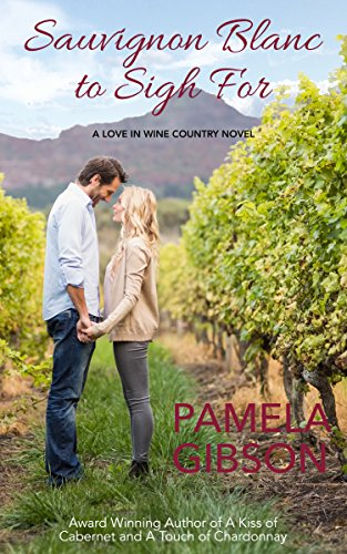 Sauvignon Blanc to Sigh for (A Love in Wine Country Novel Book 4) Pamela Gibson