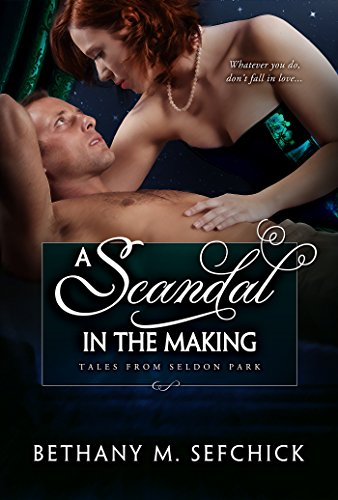 A Scandal in the Making (Tales From Seldon Park Book 11) Sefchick, Bethany