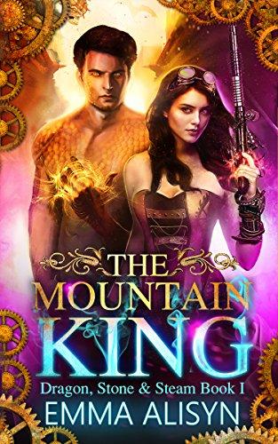 The Mountain King: Dragon Shifter Urban Fantasy Romance (Dragon, Stone & Steam Book 1) Emma Alisyn