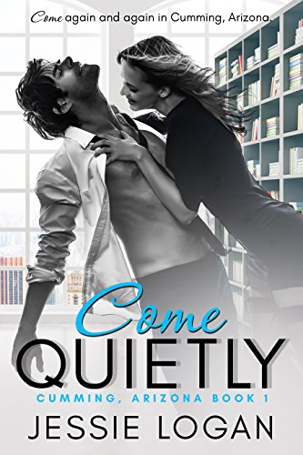 Come Quietly (Cumming, Arizona Book 1) Logan, Jessie