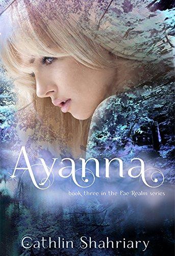 Ayanna (Fae Realm Series Book 3) Cathlin Shahriary