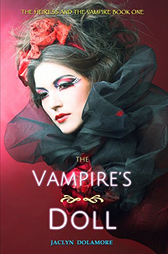 The Vampire's Doll (The Heiress and the Vampire Book 1) Dolamore, Jaclyn