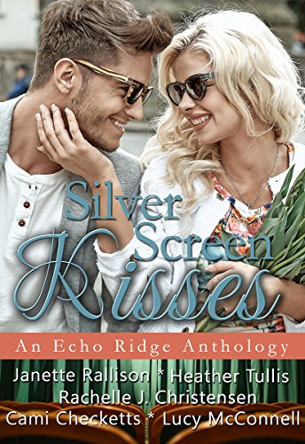 Silver Screen Kisses: An Echo Ridge Anthology (Echo Ridge Romance Book 3) McConnell, Lucy Checketts, Cami Tullis, Heather Rallison, Janette Christensen, Rachelle J.