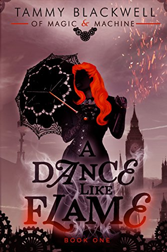 A Dance Like Flame (Of Magic & Machine Book 1) Blackwell, Tammy