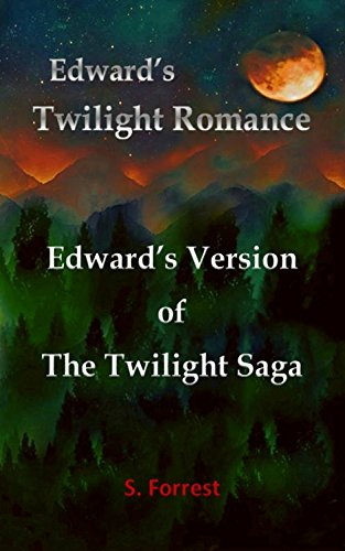 Edward's Twilight Romance: Edward's Version of the Twilight Saga Forrest, S.