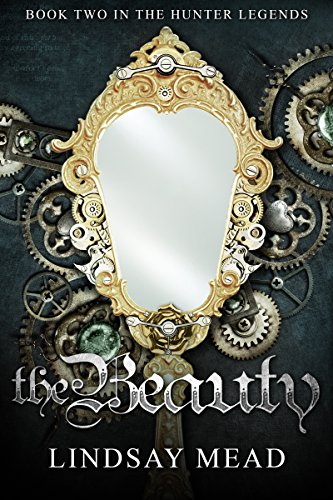 The Beauty (The Hunter Legends Book 2) Mead, Lindsay