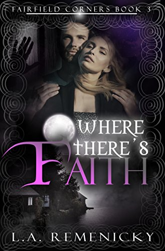 Where There's Faith (Fairfield Corners Book 3) Remenicky, L.A.