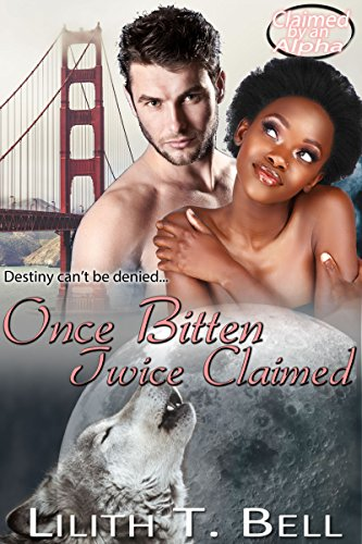 Once Bitten, Twice Claimed (Claimed by an Alpha Paranormal Romance Book 3) Bell, Lilith T.