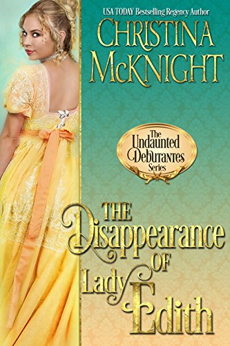 The Disappearance of Lady Edith (The Undaunted Debutantes Book 1) McKnight, Christina