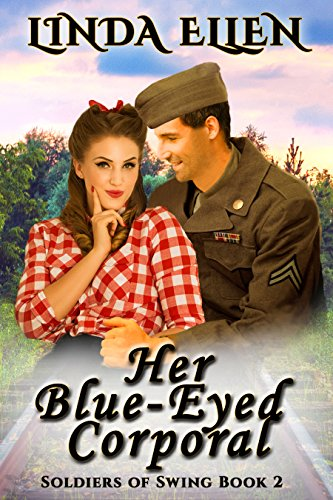 Her Blue-Eyed Corporal (Soldiers of Swing Book 2) Ellen, Linda