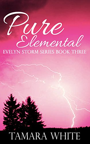 Pure Elemental (Evelyn Storm Series Book 3) White, Tamara