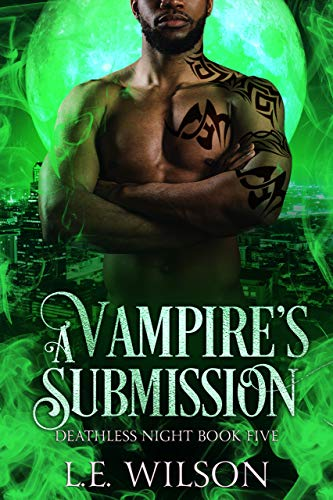 Blood Submission (Deathless Night Series Book 5) Wilson, L.E.
