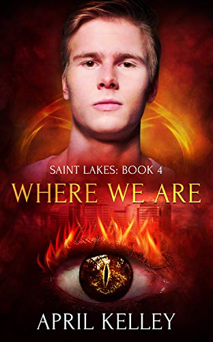 Where We Are (Saint Lakes Book 4) Kelley, April