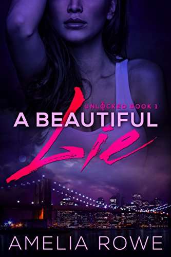 A Beautiful Lie (Unlocked #1) Rowe, Amelia