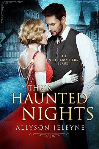Their Haunted Nights (Neill Brothers 1920s Romance) Jeleyne, Allyson