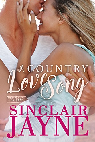 A Country Love Song (Smoky Mountain Knights Book 1) Jayne, Sinclair
