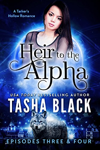 Heir to the Alpha: Episodes 3 & 4: A Tarker's Hollow Serial Black, Tasha