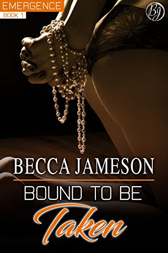 Bound to Be Taken (Emergence Book 1) Jameson, Becca