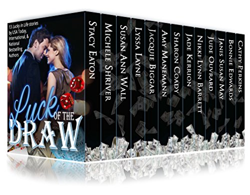 Luck of the Draw: 13 Lucky Romance & Suspense Novellas Eaton, Stacy Shriver, Michele Wall, Susan Ann Layne, Lyssa Biggar, Jacquie Manemann, Amy Coady, Sharon Kerrion, Jade Barrett, Nikki Lynn Ouvrard, Jude Janis Susan May Bonnie Edwards Cathy Perkins