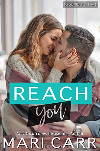 Reach You (Second Chances Book 5) Carr, Mari