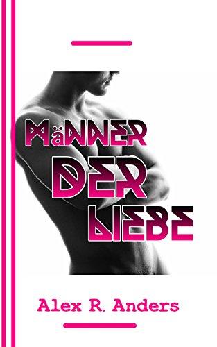 Mann Der Liebe (German Edition) Anders, Alex R.