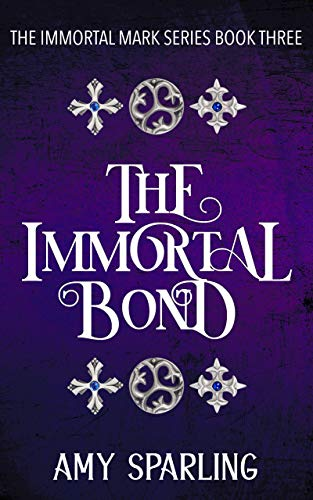 The Immortal Bond (The Immortal Mark Book 3) Sparling, Amy