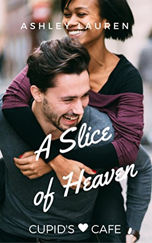 A Slice of Heaven (Cupid's Cafe Where Love Is on the Menu Book 6) Lauren, Ashley