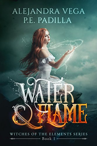 Water & Flame (Witches of the Elements Series Book 1) Vega, Alejandra Padilla, P.E.