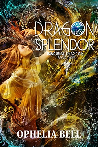 Dragon Splendor (Immortal Dragons Book 3) Bell, Ophelia
