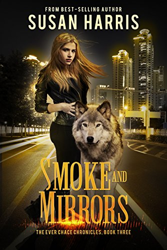 Smoke and Mirrors (The Ever Chace Chronicles Book 3) Harris, Susan